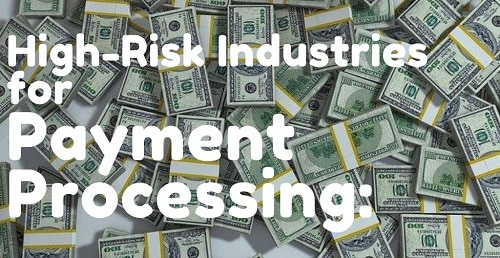 High-Risk Industries for Payment Processing: Ultimate list