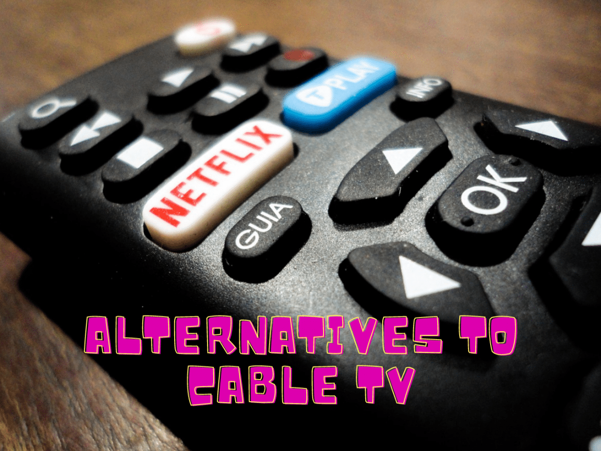 Great Alternatives To Cable TV That WILL Save You Money