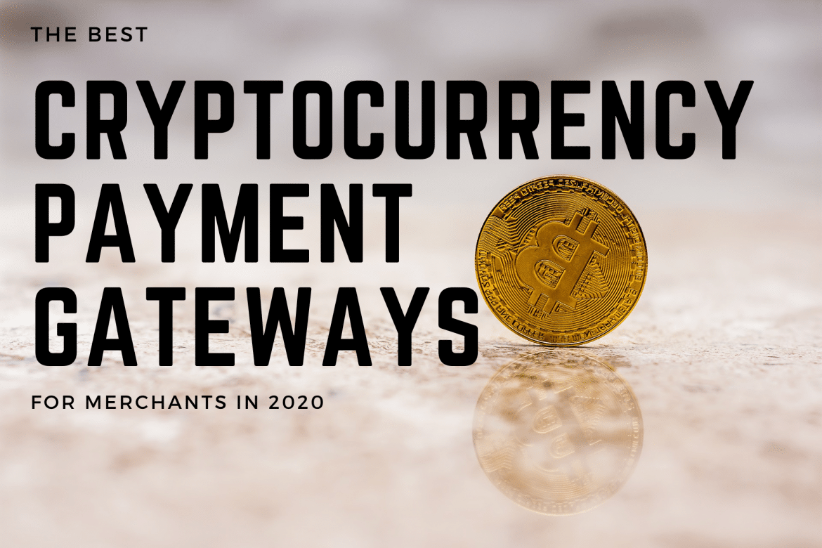 The Best Cryptocurrency Payment Gateways For Merchants In 2020