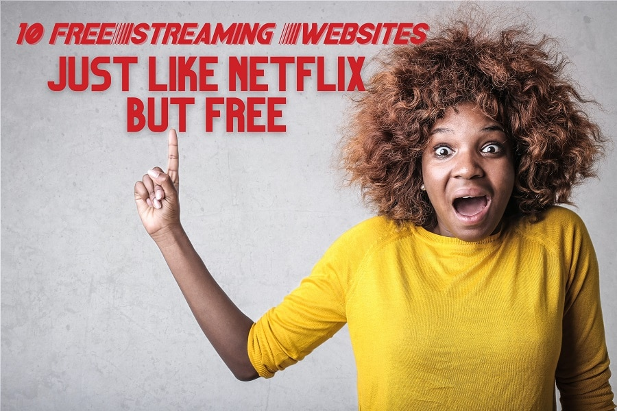 10 Free Streaming Websites. Just Like Netflix But Free!