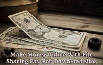 Make Money Online With File Sharing Pay-Per-Download sites